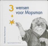 3 wensen voor Mopsman