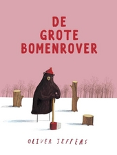 De grote bomenrover / tekst en illustraties Oliver Jeffers