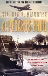 De Pegasusbrug : de opzienbarendste luchtlandingsoperatie tijdens D-Day