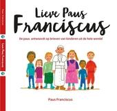 Lieve Paus Franciscus : de Paus antwoordt op brieven van kinderen uit de hele wereld
