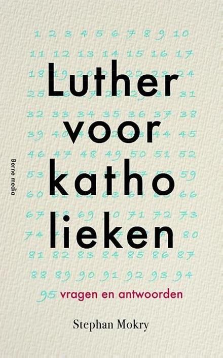 Luther voor katholieken : 95 vragen en antwoorden