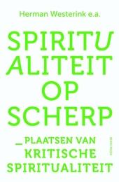 Spiritualiteit op scherp : plaatsen van kritische spiritualiteit