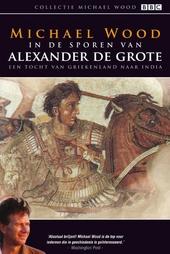 In de sporen van Alexander de Grote : een tocht van Griekenland naar India
