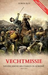 Vechtmissie : Nederlandse militairen in Albanië 1913-1914