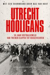 Utrecht hooligans : 50 jaar voetbalgeweld, van treinen slopen tot bosgevechten