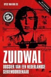 Zuidwal : dossier van een Nederlandse seriemoordenaar