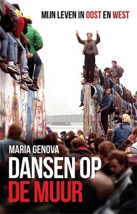 Dansen op de muur : mijn leven in Oost en West