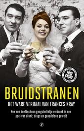 Bruidstranen : het ware verhaal van Frances Kray : hoe een beeldschoon gangsterliefje verdronk in een poel van dran...
