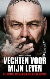 Vechten voor mijn leven : het bizarre bestaan van biker Henk Kuipers