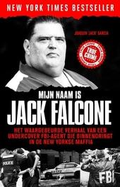 Mijn naam is Jack Falcone : het waargebeurde verhaal van een undercover FBI-agent die binnendringt in de New Yorkse...