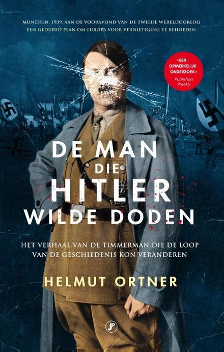 De man die Hitler wilde doden : het verhaal van de timmerman die de loop van de geschiedenis kon veranderen