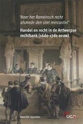 Handel en recht in de Antwerpse rechtbank 16de-17de eeuw : 'naer het Romeinsch recht alsmede den stiel mercantiel