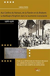 Aux confins du Hainaut, de la Flandre et du Brabant : le bailliage d'Enghien dans la tourmente iconoclaste 1566-157...