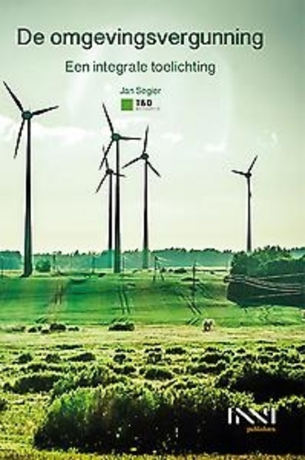 De omgevingsvergunning : een integrale toelichting