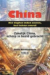 China : het daghet inden oosten, het lichtet overal : zakelijk China, scherp in beeld gebracht