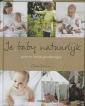 Je baby natuurlijk : puur en eerlijk grootbrengen