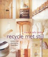 Recycle met stijl : wonen met doorleefde materialen