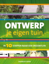 Ontwerp je eigen tuin : in 10 stappen naar een droomtuin