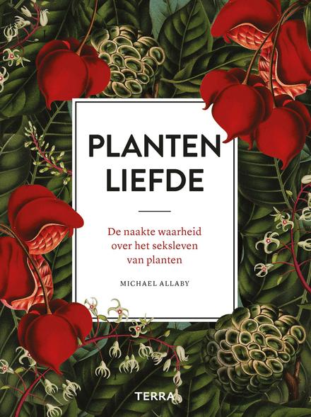 Planten liefde : de naakte waarheid over het seksleven van planten