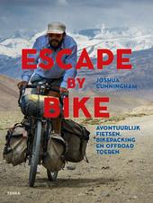 Escape by bike : avontuurlijk fietsen, bikepacking en offroad toeren