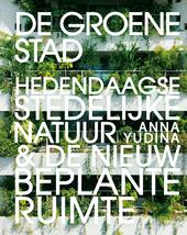 De groene stad : hedendaagse stedelijke natuur & de nieuwe beplante ruimte