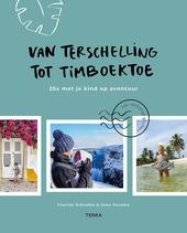 Van Terschelling tot Timboektoe : 25x met je kind op avontuur