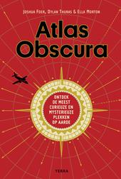 Atlas Obscura : ontdek de meest curieuze en mysterieuze plekken op aarde