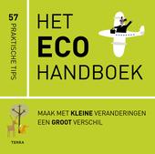 Het eco handboek : maak met kleine veranderingen een groot verschil : 57 praktische tips