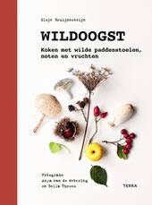 Wildoogst : koken met wilde paddenstoelen, noten en vruchten
