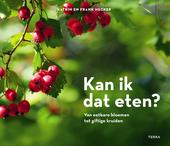 Kan ik dat eten? : van eetbare bloemen tot giftige kruiden