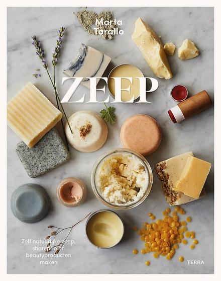Zeep : zelf natuurlijke zeep, shampoo en beautyproducten maken