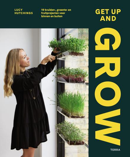 Get up and grow : 19 kruiden-, groente- en fruitprojecten voor binnen en buiten
