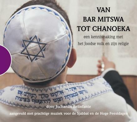Van Bar Mitswa tot Chanoeka : een kennismaking met het Joodse volk en zijn religie