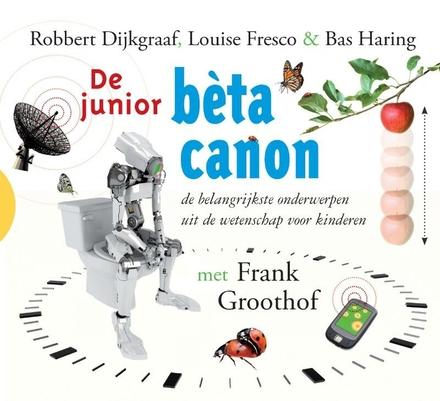 De junior bèta canon : de belangrijkste onderwerpen uit de wetenschap voor kinderen