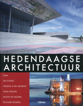 Hedendaagse architectuur : OMA, UN Studio, Herzog & De Meuron, Jean Nouvel, Souto de Moura, Richard Rogers