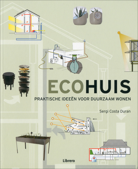 Ecohuis : praktische ideeën voor duurzaam wonen