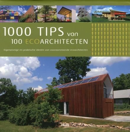 1000 tips van 100 ecoarchitecten : eigenzinnige en praktische ideeën van vooraanstaande ecoarchitecten