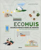 Ecohuis : duurzaamheid rond de woning : praktische ideeën voor ecologisch wonen
