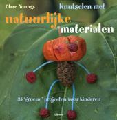 Knutselen met natuurlijke materialen : 35 groene projecten voor kinderen