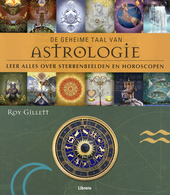 De geheime taal van astrologie : leer alles over sterrenbeelden en horoscopen
