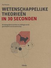 Wetenschappelijke theorieën in 30 seconden : de belangrijkste inzichten en stellingen uit de geschiedenis van de w...