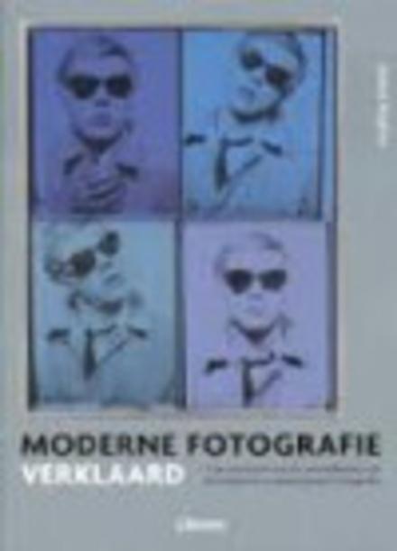 Moderne fotografie verklaard : een overzicht van de ontwikkeling van de moderne en hedendaagse fotografie