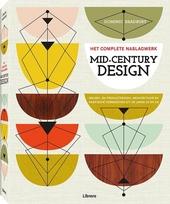 Mid-century design : meubel- en productdesign, architectuur en grafische vormgeving uit de jaren 50 en 60 : het com...