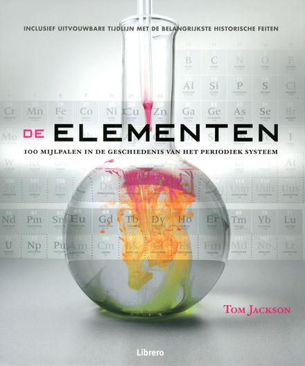 De elementen : 100 mijlpalen in de geschiedenis van het periodiek systeem