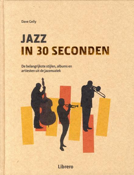 Jazz in 30 seconden : de belangrijkste stijlen, albums en artiesten uit de jazzmuziek
