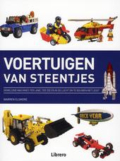 Voertuigen van steentjes : geweldige machines ter land, ter zee, en in de lucht om te bouwen met Lego®