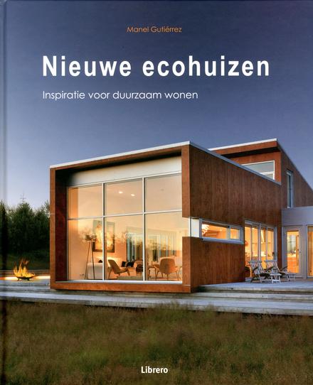 Nieuwe ecohuizen : inspiratie voor duurzaam wonen