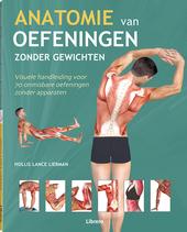 Anatomie van oefeningen zonder gewichten : visuele handleiding voor 70 onmisbare oefeningen zonder apparaten