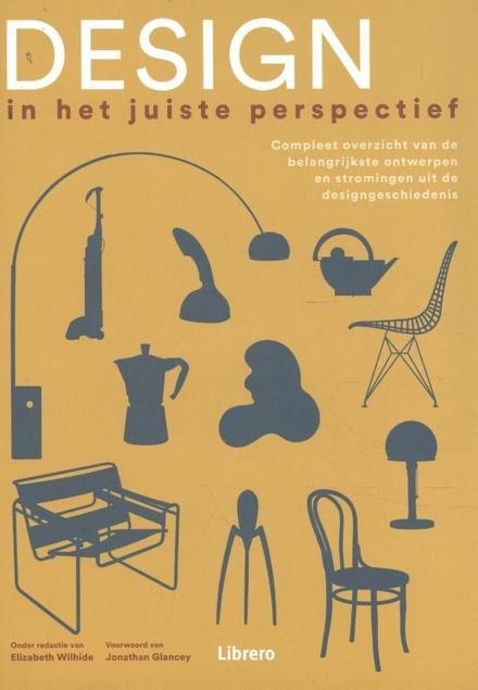 Design : in het juiste perspectief : compleet overzicht van de belangrijkste ontwerpen en stromingen uit de designgeschiedenis