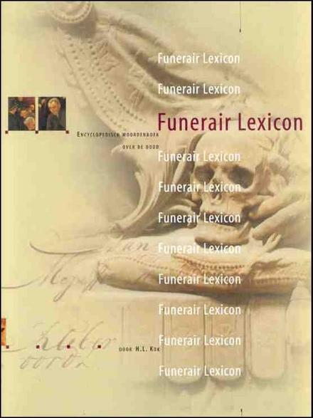 Funerair lexicon : encyclopedisch woordenboek over de dood